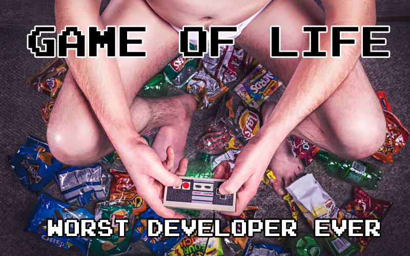 "Game of ""Life"" – Worst Developer Ever"