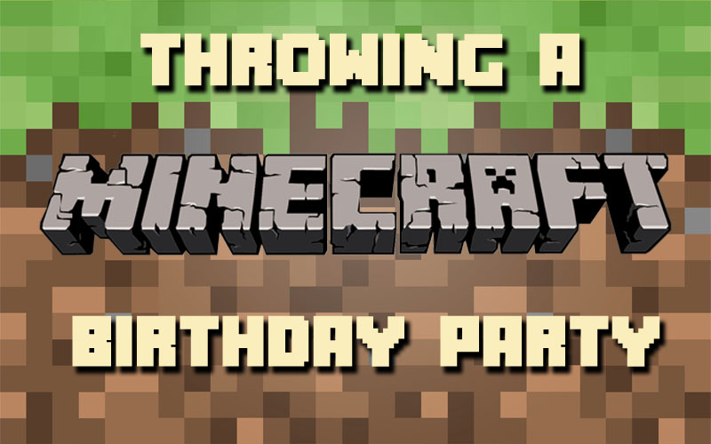 Throwing a minecraft birthday party webb pickersgill solutioingenieria Choice Image